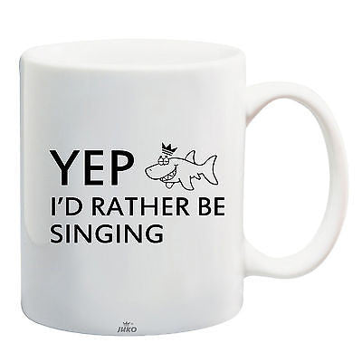 Juko Yep I'd Rather Be Singing Funny Mug
