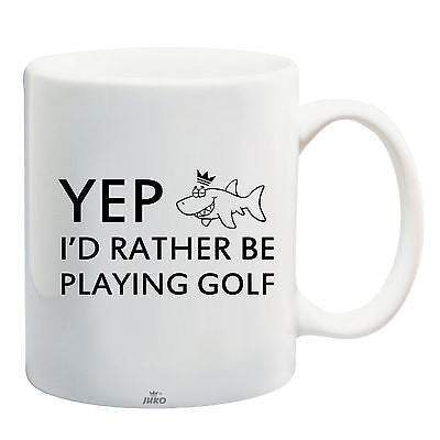Juko Yep I'd Rather Be Playing Golf Funny Mug