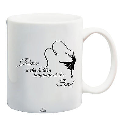 Juko Ballet Quote Dance Is The Hidden Language To Inspire Dance Mug