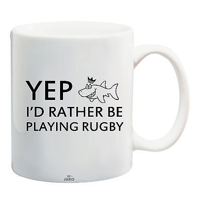 Juko Yep I'd Rather Be Playing Rugby Funny Mug