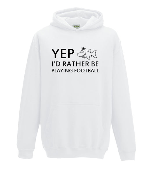 Juko Yep I'd Rather Be Playing Football Hoodie Funny Hoody