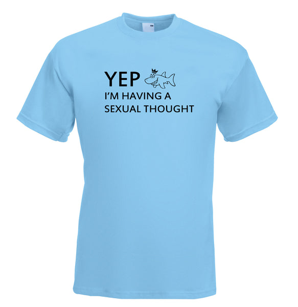 Juko Yep I'm Having A Sexual Thought Funny T Shirt