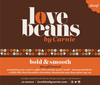 Ethically sourced decaf Love Beans by Carnie caffeinated smooth yet bold blend