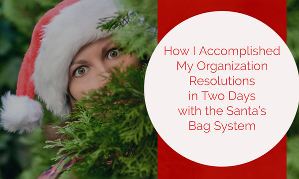 How I Accomplished My Organization Resolutions in Two Days with the Santa's Bag System | Christmas World