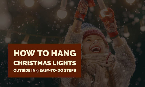 How to Hang Christmas Lights Outside in 9 Easy-to-Do Steps | Christmas World
