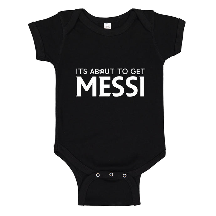 Baby Onesie Its About to Get Messi 100% Cotton Infant Bodysuit