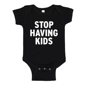 Baby Onesie STOP HAVING KIDS 100% Cotton Infant Bodysuit