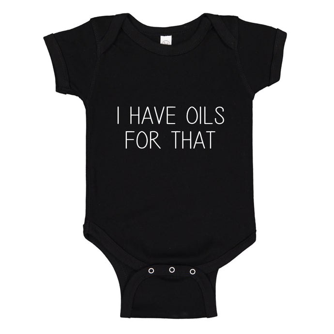Baby Onesie I Have Oils for That 100% Cotton Infant Bodysuit
