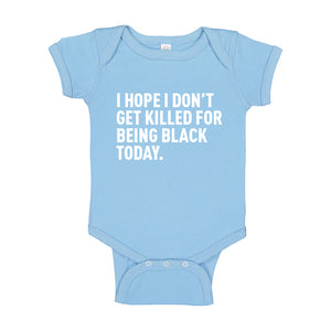 Baby Onesie I Hope I Don't Get Killed for Being Black Today. 100% Cotton Infant Bodysuit