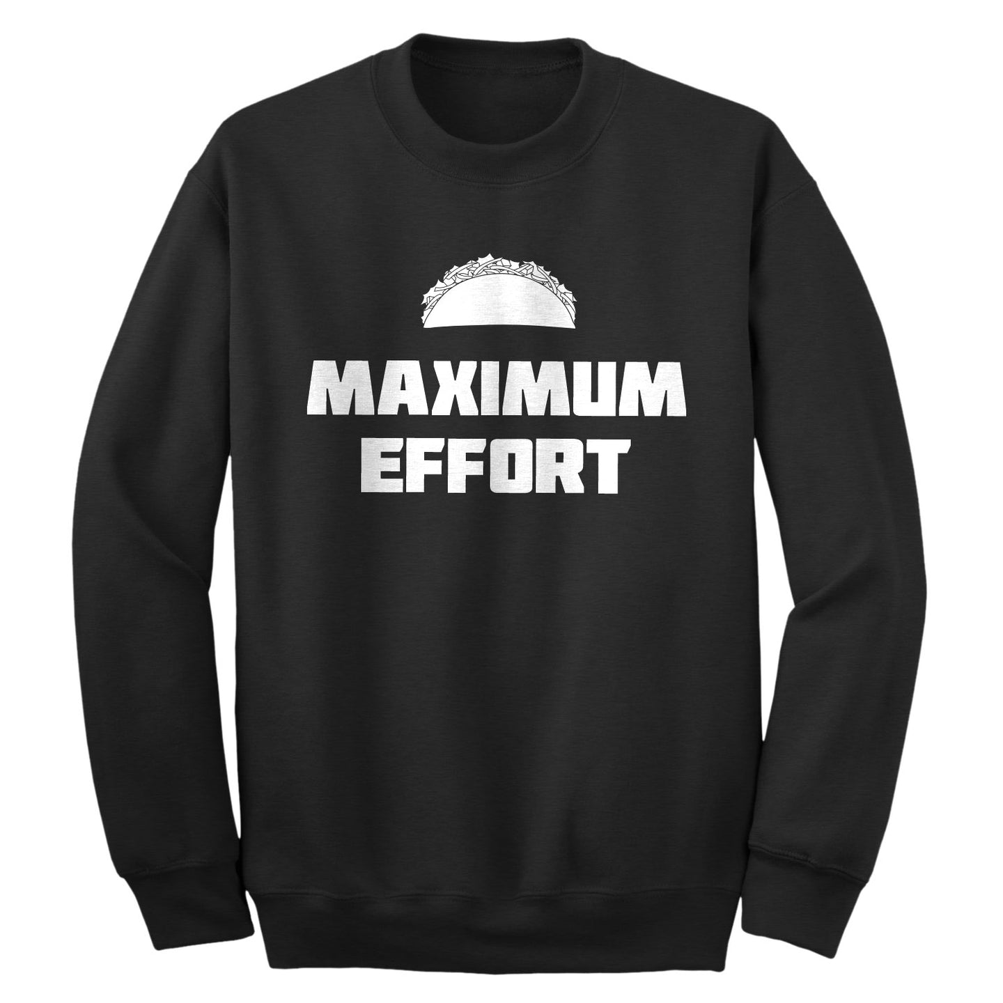 Crewneck Maximum Effort Taco Unisex Sweatshirt