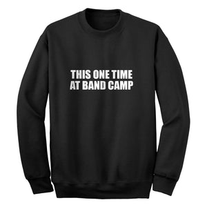 This One Time at Band Camp Unisex Adult Sweatshirt