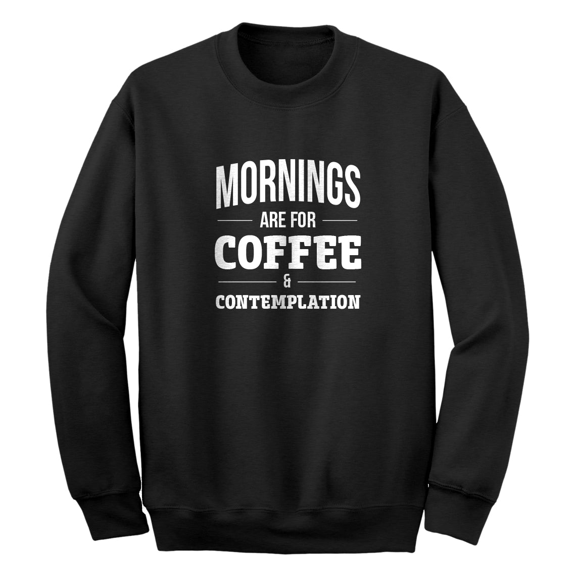 Mornings Are For Coffee And Contemplation Unisex Adult Sweatshirt