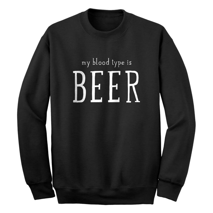 My Blood Type is Beer Unisex Adult Sweatshirt