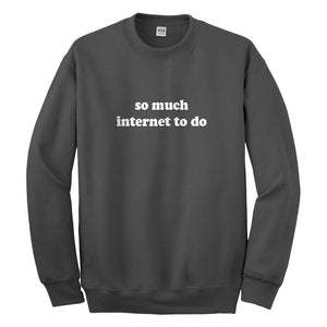 Crewneck So Much Internet to Do Unisex Sweatshirt