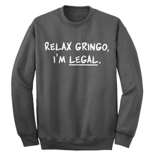 Relax Gringo I'm Legal Adult Crewneck Sweatshirt