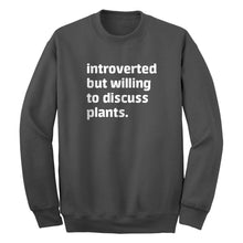 Introverted But Willing to Discuss Plants Unisex Adult Sweatshirt