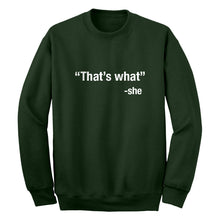 That's What -She Unisex Adult Sweatshirt