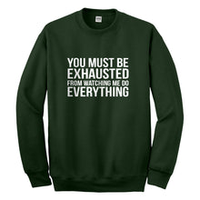 Crewneck You Must be Exhausted Unisex Sweatshirt