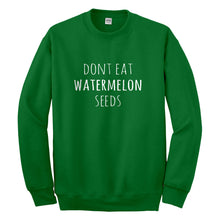 Crewneck Don't Eat Watermelon Seeds Unisex Sweatshirt