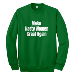 Crewneck Make Nasty Women Great Again Unisex Sweatshirt