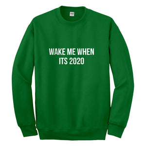 Crewneck Wake Me When its 2020 Unisex Sweatshirt