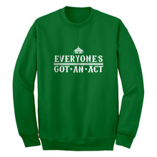 Crewneck Everyone's Got An Act Unisex Sweatshirt