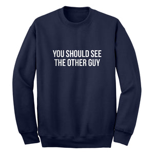 Crewneck You Should See the Other Guy Unisex Sweatshirt