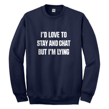 Crewneck Id Love to Stay and Chat but Im Lying Unisex Sweatshirt