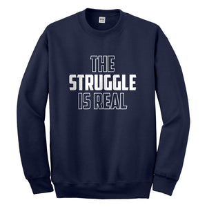 Crewneck The Struggle is Real Unisex Sweatshirt