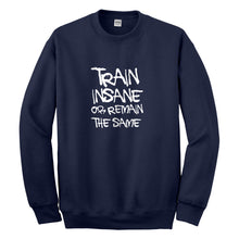 Crewneck Train Insane or Remain the Same Unisex Sweatshirt