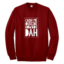 Crewneck Cash Me Ousside How Bow Dah Unisex Sweatshirt