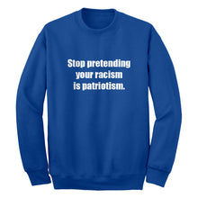 Stop Pretending Your Racism is Patriotism Unisex Adult Sweatshirt