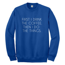 Crewneck First I Drink the Coffee Unisex Sweatshirt