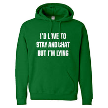 Hoodie Id Love to Stay and Chat but Im Lying Unisex Adult Hoodie