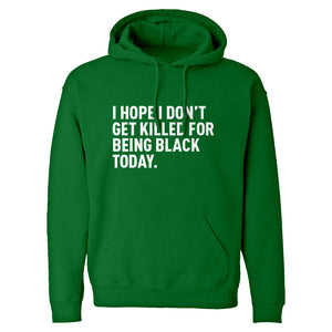 I Hope I Don't Get Killed for Being Black Today. Unisex Adult Hoodie
