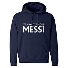 Hoodie Its About to Get Messi Unisex Adult Hoodie