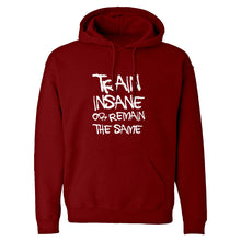 Hoodie Train Insane or Remain the Same Unisex Adult Hoodie