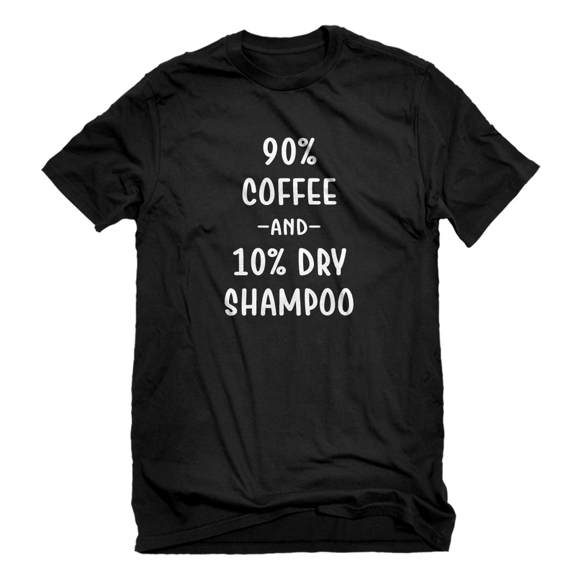Mens 90% Coffee 10% Dry Shampoo Unisex T-shirt