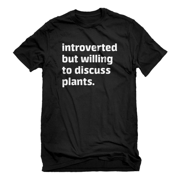 Mens Introverted But Willing to Discuss Plants Unisex T-shirt