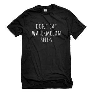 Mens Don't Eat Watermelon Seeds Unisex T-shirt