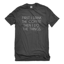 Mens First I Drink the Coffee Unisex T-shirt
