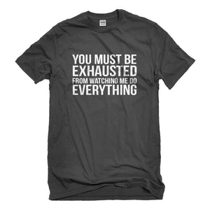 Mens You Must be Exhausted Unisex T-shirt