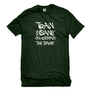 Mens Train Insane or Remain the Same Unisex T-shirt