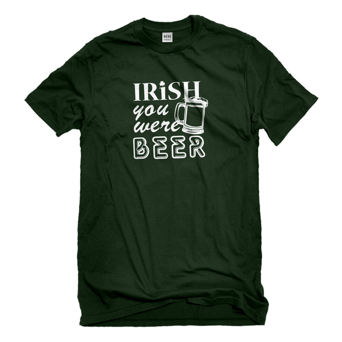 Mens Irish you were Beer Unisex T-shirt