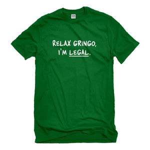 Mens Relax Gringo I'm Legal Unisex T-shirt