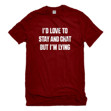 Mens Id Love to Stay and Chat but Im Lying Unisex T-shirt