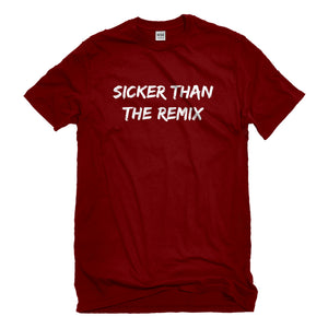 Mens Sicker Than The Remix Unisex T-shirt