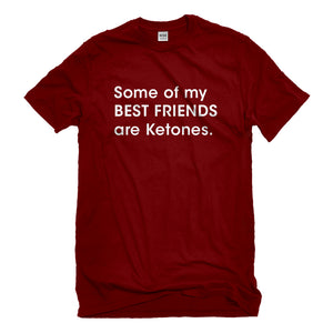 Mens Some of my Best Friends are Ketones Unisex T-shirt