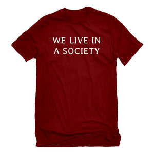 Mens We Live in a Society Unisex T-shirt