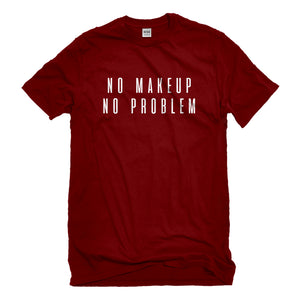 Mens No Makeup No Problem Unisex T-shirt